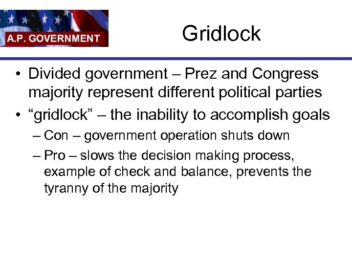 Gridlock • Divided government – Prez and Congress majority represent different political parties •