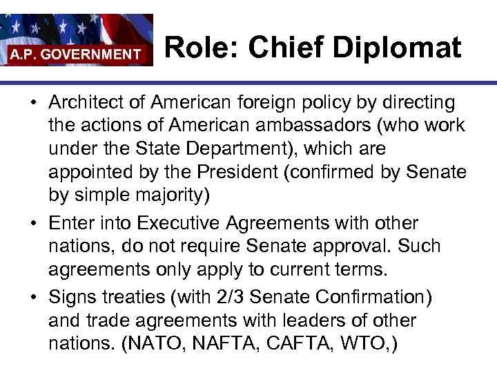 Role: Chief Diplomat • Architect of American foreign policy by directing the actions of