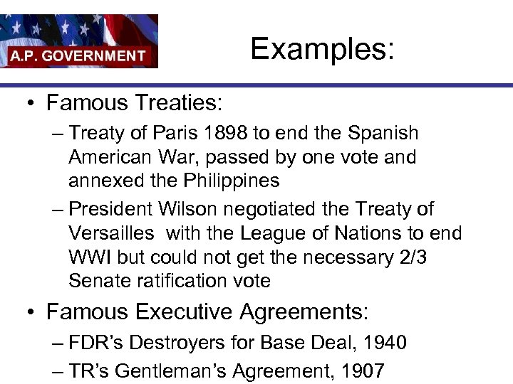 Examples: • Famous Treaties: – Treaty of Paris 1898 to end the Spanish American