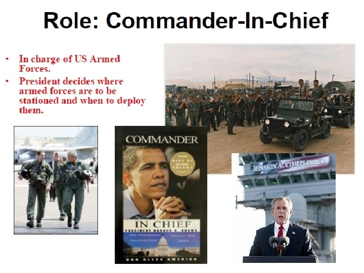 Role: Commander-In. Chief US • In charge of US Armed Forces. • • President