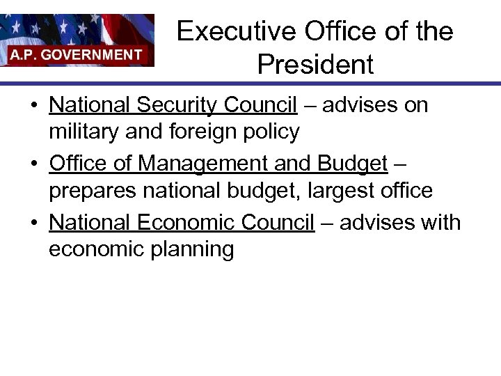 Executive Office of the President • National Security Council – advises on military and