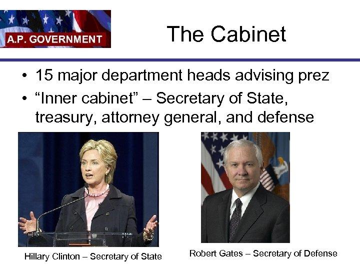 """The Cabinet • 15 major department heads advising prez • """"Inner cabinet"""" – Secretary"""