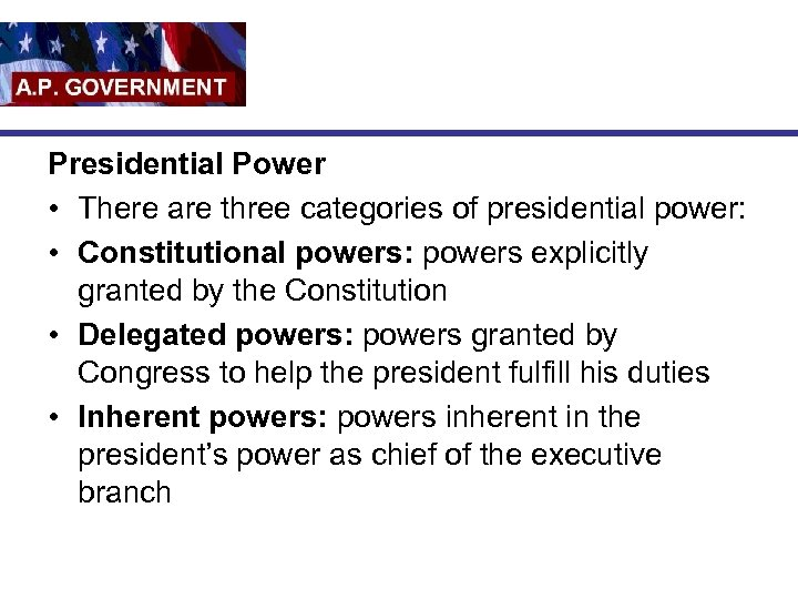 Presidential Power • There are three categories of presidential power: • Constitutional powers: powers