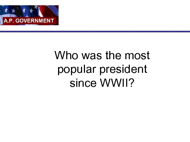 Who was the most popular president since WWII?