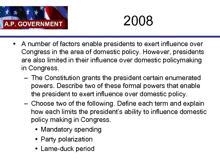 2008 • A number of factors enable presidents to exert influence over Congress in