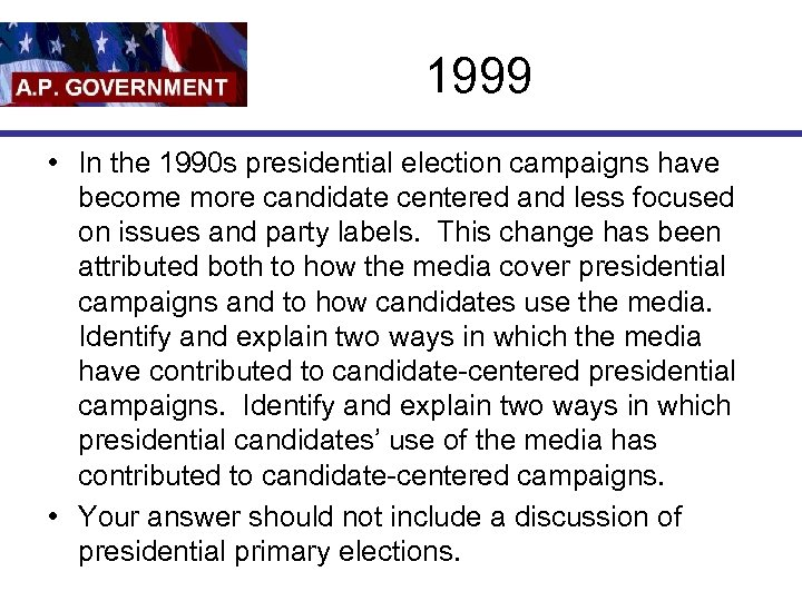 1999 • In the 1990 s presidential election campaigns have become more candidate centered