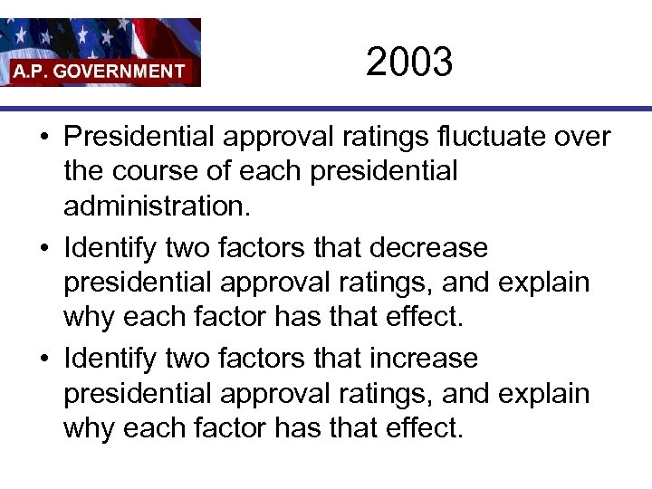 2003 • Presidential approval ratings fluctuate over the course of each presidential administration. •