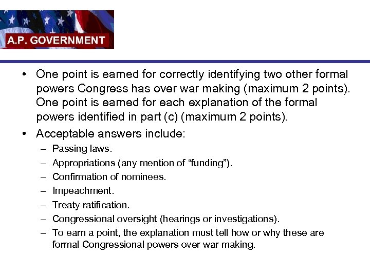 • One point is earned for correctly identifying two other formal powers Congress