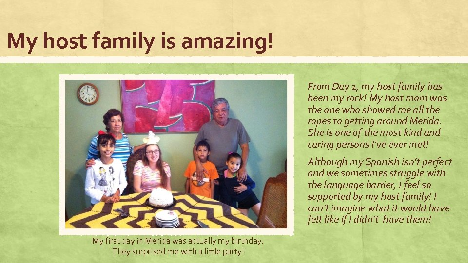 My host family is amazing! From Day 1, my host family has been my