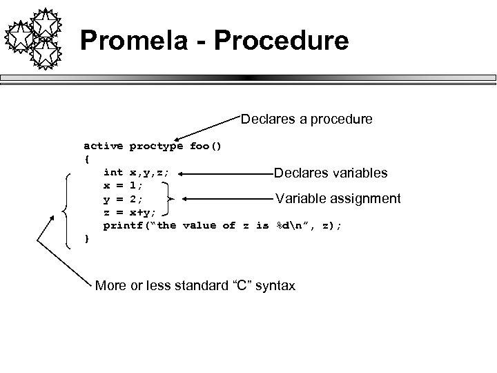 Promela - Procedure Declares a procedure active proctype foo() { int x, y, z;