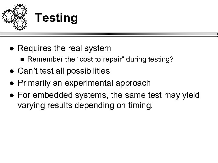"Testing l Requires the real system n l l l Remember the ""cost to"