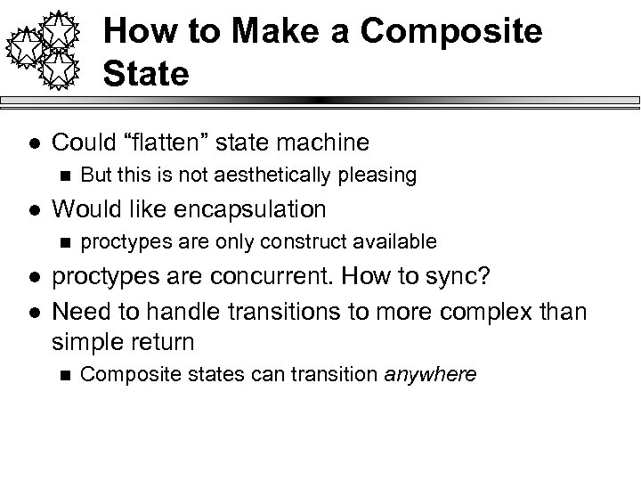 "How to Make a Composite State l Could ""flatten"" state machine n l Would"