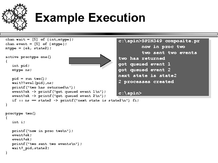Example Execution chan wait = [5] of {int, mtype}; chan event = [5] of