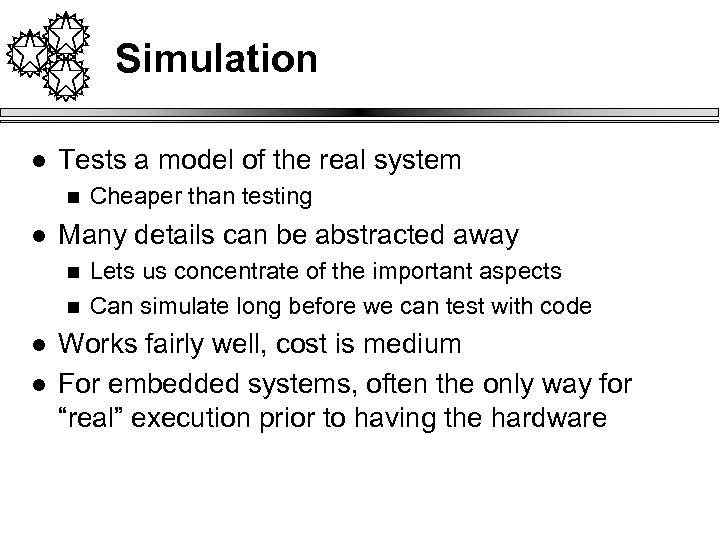 Simulation l Tests a model of the real system n l Many details can