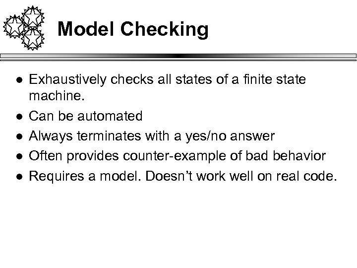 Model Checking l l l Exhaustively checks all states of a finite state machine.