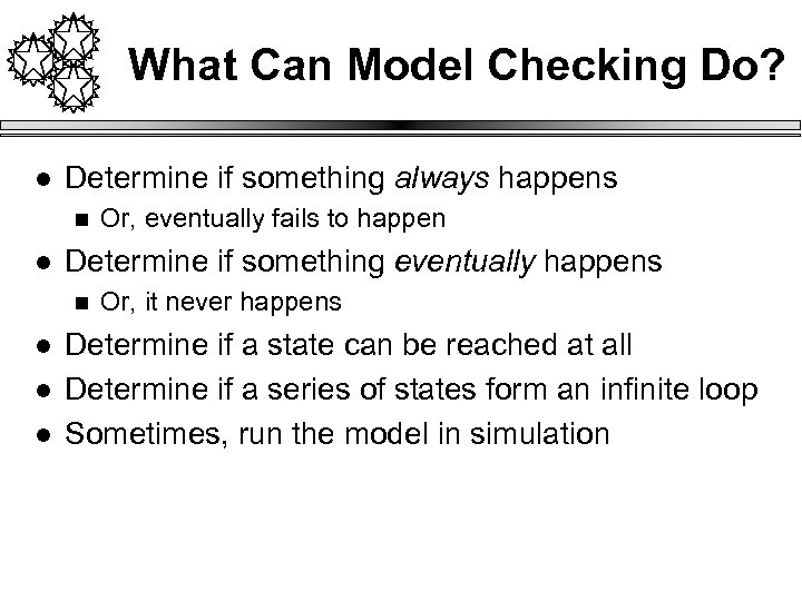 What Can Model Checking Do? l Determine if something always happens n l Determine