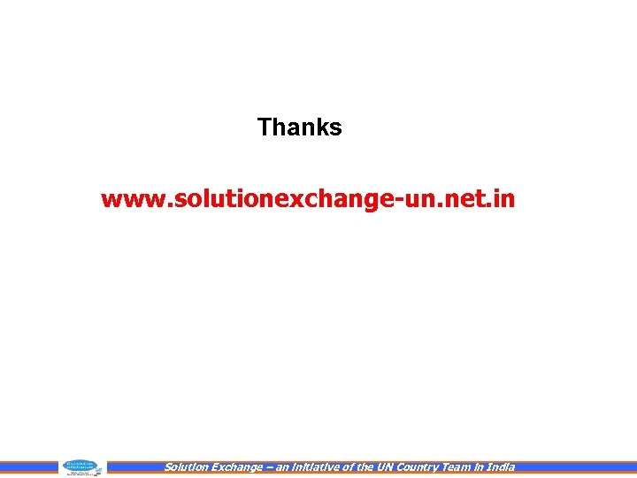 Thanks www. solutionexchange-un. net. in Solution Exchange – an initiative of the UN Country