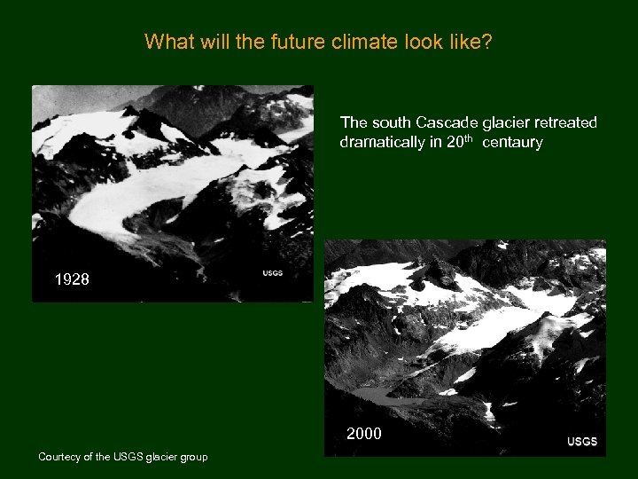 What will the future climate look like? The south Cascade glacier retreated dramatically in