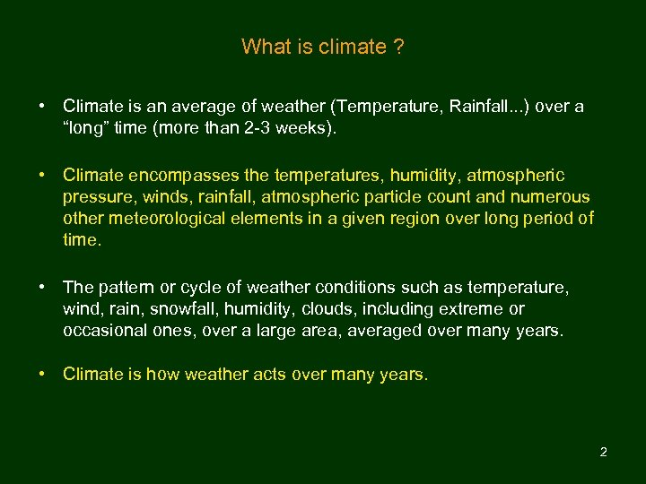 What is climate ? • Climate is an average of weather (Temperature, Rainfall. .