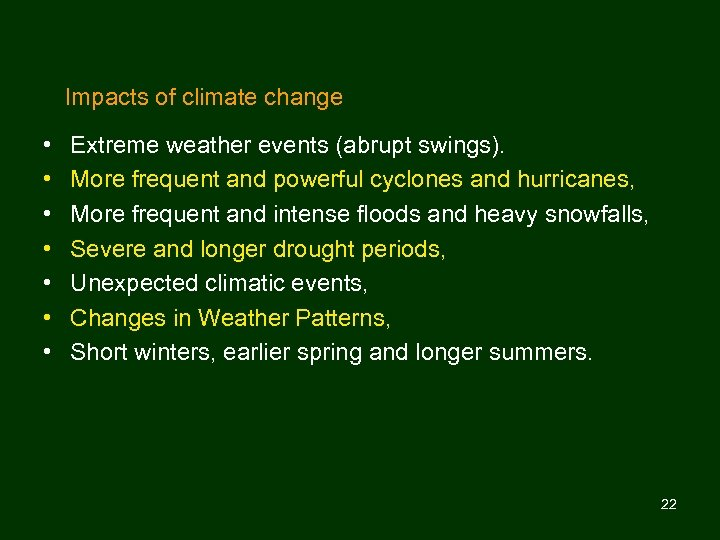Impacts of climate change • • Extreme weather events (abrupt swings). More frequent and