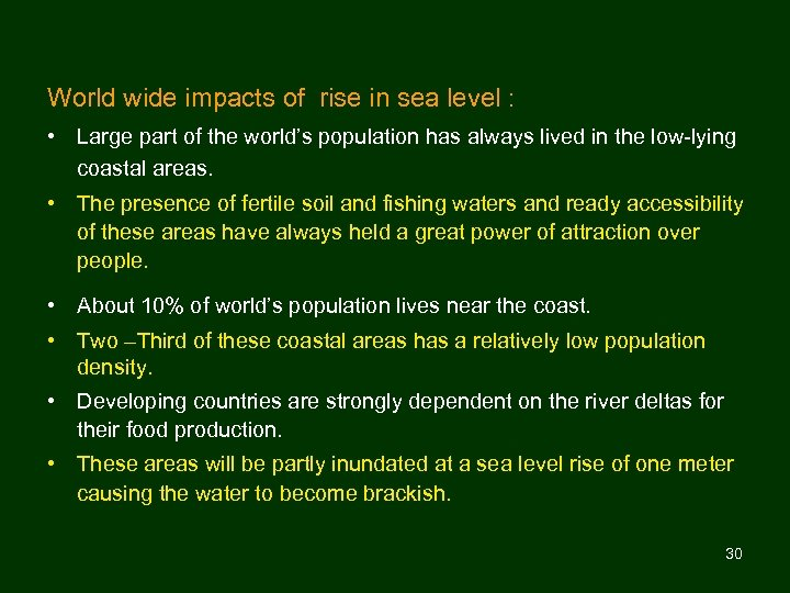 World wide impacts of rise in sea level : • Large part of the