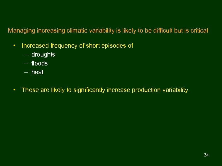Managing increasing climatic variability is likely to be difficult but is critical • Increased