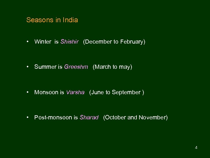 Seasons in India • Winter is Shishir (December to February) • Summer is