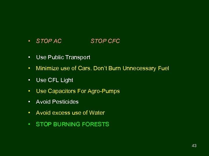 • STOP AC STOP CFC • Use Public Transport • Minimize use of