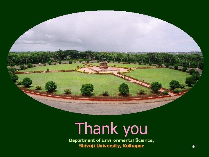 Thank you Department of Environmental Science, Shivaji University, Kolhapur 46