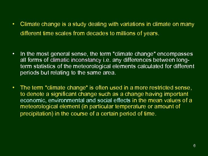 • Climate change is a study dealing with variations in climate on many