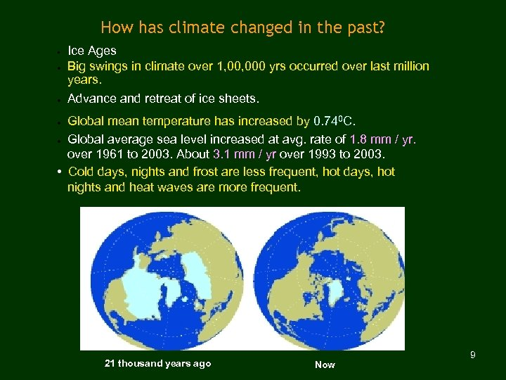 How has climate changed in the past? § Ice Ages Big swings in climate