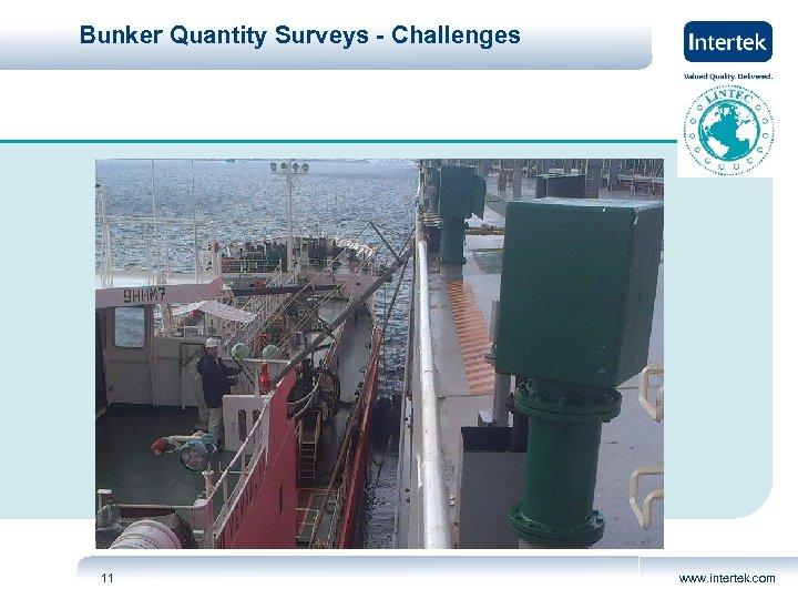 Bunker Quantity Surveys - Challenges 11 www. intertek. com