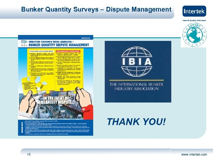 Bunker Quantity Surveys – Dispute Management THANK YOU! 15 www. intertek. com