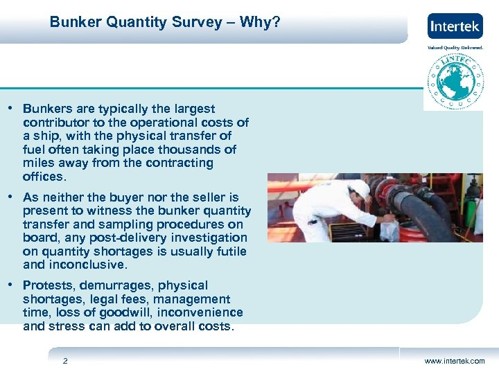 Bunker Quantity Survey – Why? • Bunkers are typically the largest contributor to the
