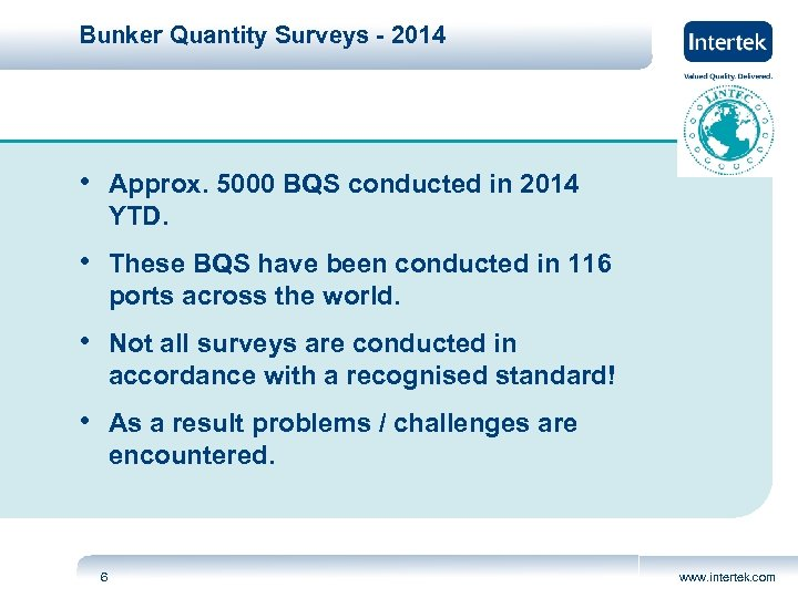 Bunker Quantity Surveys - 2014 • Approx. 5000 BQS conducted in 2014 YTD. •