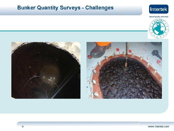 Bunker Quantity Surveys - Challenges 8 www. intertek. com