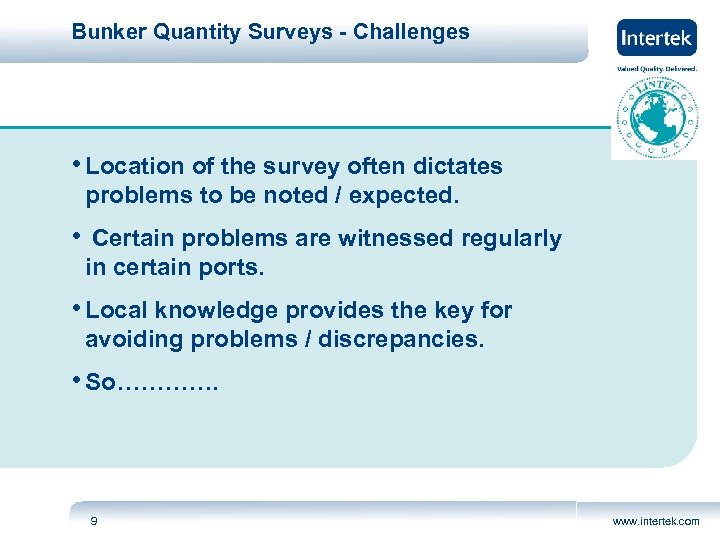 Bunker Quantity Surveys - Challenges • Location of the survey often dictates problems to