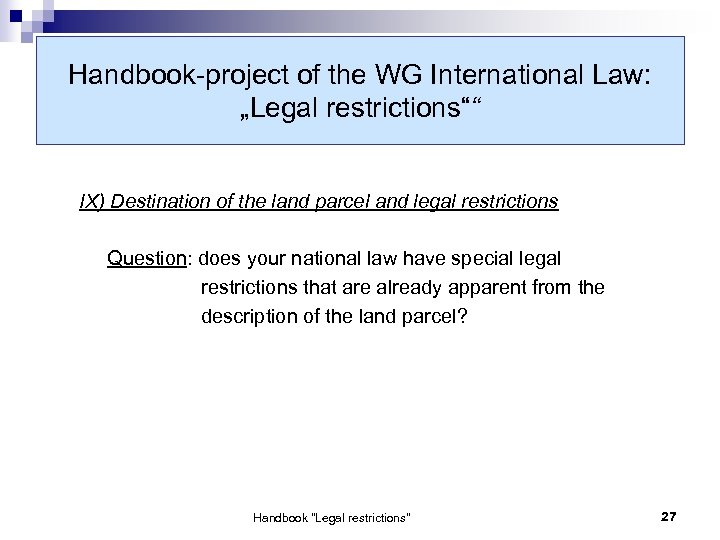"Handbook-project of the WG International Law: ""Legal restrictions"""" IX) Destination of the land parcel"