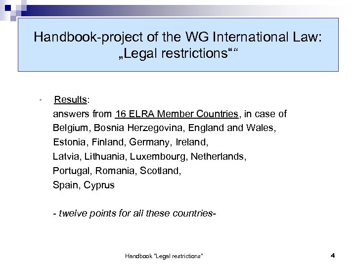"Handbook-project of the WG International Law: ""Legal restrictions"""" • Results: answers from 16 ELRA"