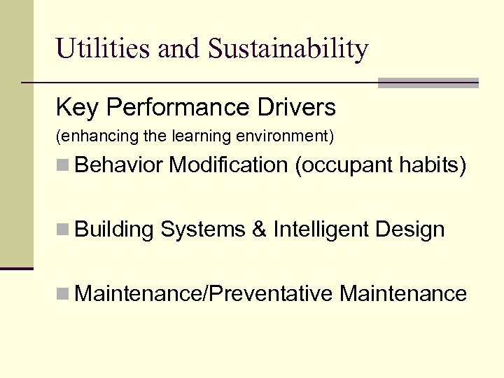Utilities and Sustainability Key Performance Drivers (enhancing the learning environment) n Behavior Modification (occupant