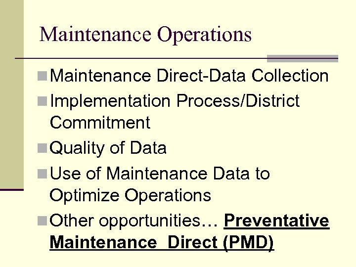 Maintenance Operations n Maintenance Direct-Data Collection n Implementation Process/District Commitment n Quality of Data