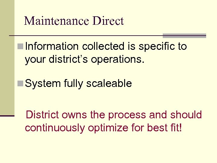 Maintenance Direct n Information collected is specific to your district's operations. n System fully