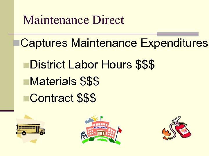 Maintenance Direct n. Captures Maintenance Expenditures n. District Labor Hours $$$ n. Materials $$$