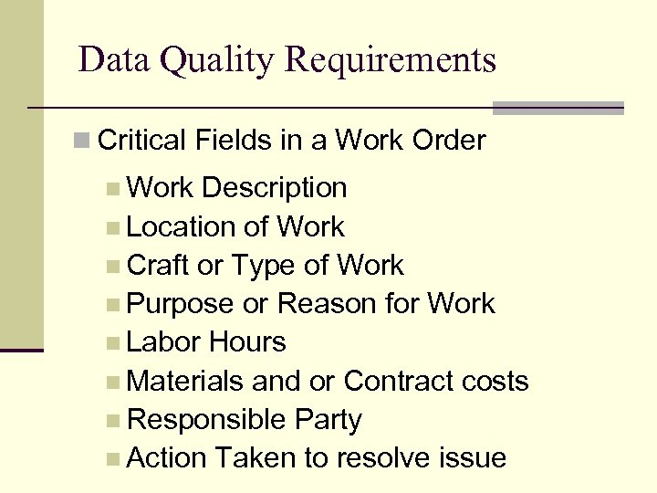 Data Quality Requirements n Critical Fields in a Work Order n Work Description n