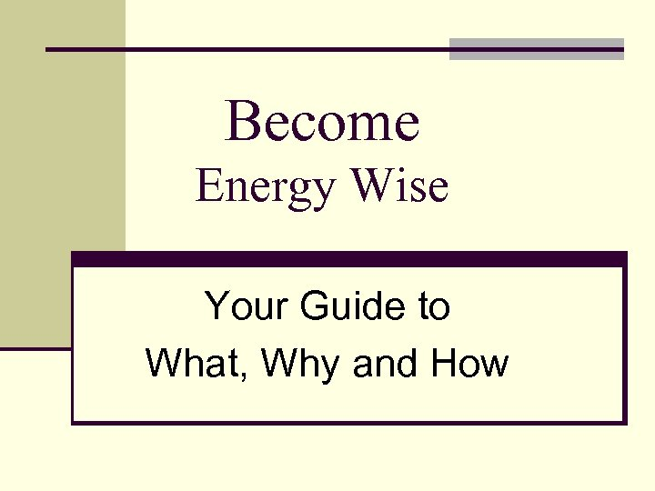 Become Energy Wise Your Guide to What, Why and How