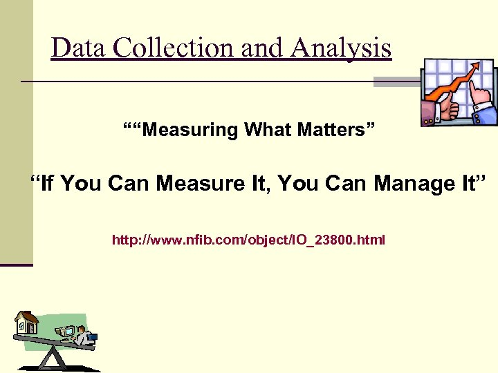 """Data Collection and Analysis """"""""Measuring What Matters"""" """"If You Can Measure It, You Can"""