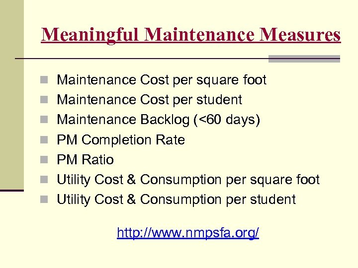 Meaningful Maintenance Measures n Maintenance Cost per square foot n Maintenance Cost per student