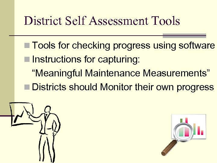 District Self Assessment Tools n Tools for checking progress using software n Instructions for