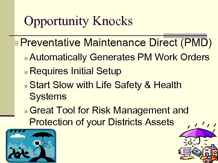 Opportunity Knocks n Preventative Maintenance Direct (PMD) Automatically Generates PM Work Orders n Requires