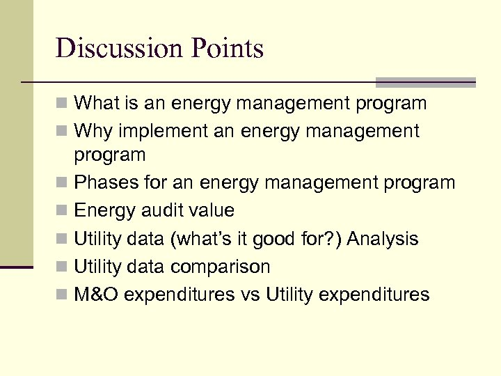 Discussion Points n What is an energy management program n Why implement an energy